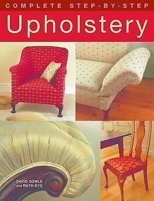 Complete Step-by-Step Upholstery, Dye, Ruth, Sowle, David, Good Condition, Book