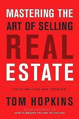 Mastering the Art of Selling Real Estate: Fully Revised and Updated, Tom Hopkins