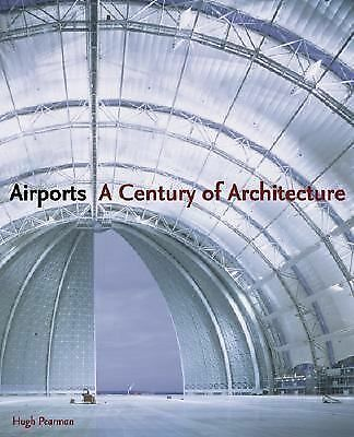 Airports: A Century of Architecture, Pearman, Hugh, Good Book