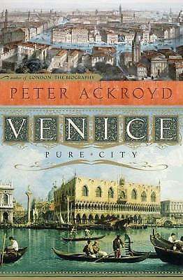 Venice: Pure City by Ackroyd, Peter