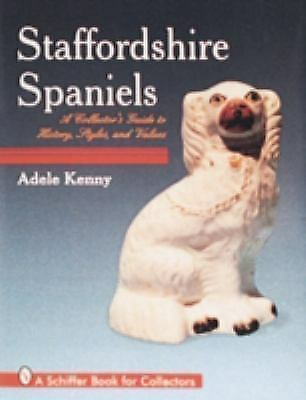 Staffordshire Spaniels: A Collector's Guide to History, Styles, and Values (A S