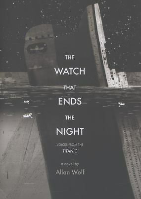 The Watch That Ends the Night: Voices from the Titanic, Wolf, Allan, Good Book