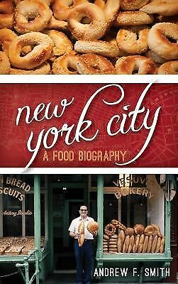 New York City: A Food Biography (Big City Food Biographies), Smith, Andrew F., G