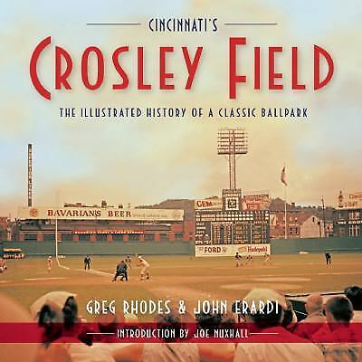 Cincinnati's Crosley Field: The Illustrated History of a Classic Ballpark, Erard