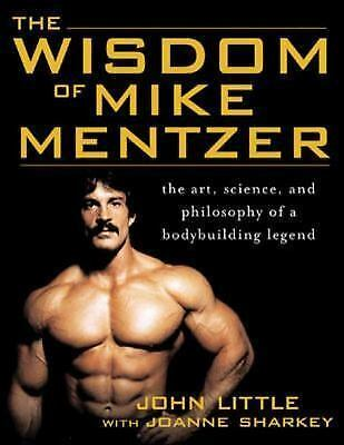 The Wisdom of Mike Mentzer: The Art, Science and Philosophy of a Bodybuilding L