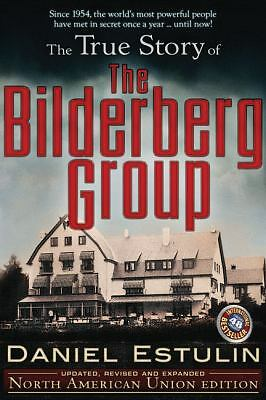 The True Story of the Bilderberg Group by Estulin, Daniel