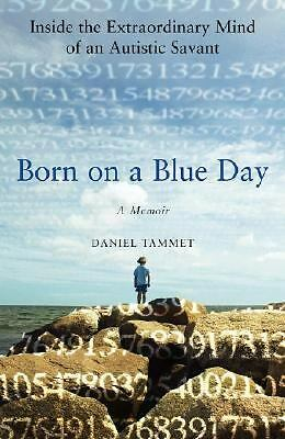 Born on a Blue Day : Inside the Extraordinary Mind of an Autistic Savant by Dani