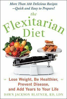 The Flexitarian Diet: The Mostly Vegetarian Way to Lose Weight, Be Healthier, P