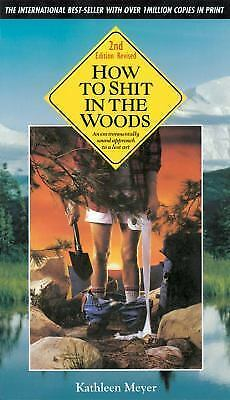 How to Shit in the Woods, Second Edition: An Environmentally Sound Approach to a