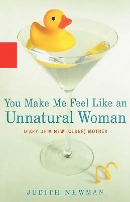 You Make Me Feel Like an Unnatural Woman: Diary of an Older Mother, Newman, Judi