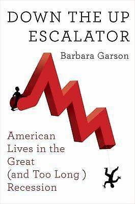 Down the Up Escalator: How the 99 Percent Live in the Great Recession, Garson, B