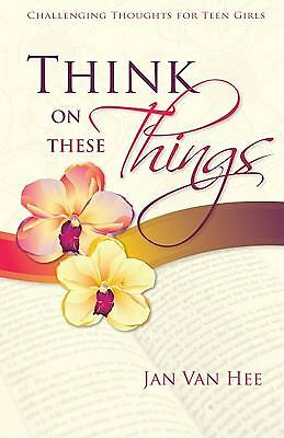 Think on These Things: Challenging Thoughts for Teen Girls