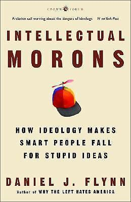 Intellectual Morons: How Ideology Makes Smart People Fall for Stupid Ideas, Dani
