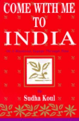 Come with Me to India: On a Wondrous Voyage Through Time, Koul, Sudha, Good Book