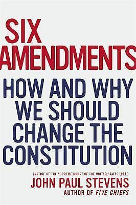 Six Amendments: How and Why We Should Change the Constitution, Stevens, John Pau