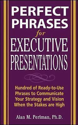 Perfect Phrases for Executive Presentations: Hundreds of Ready-to-Use Phrases to