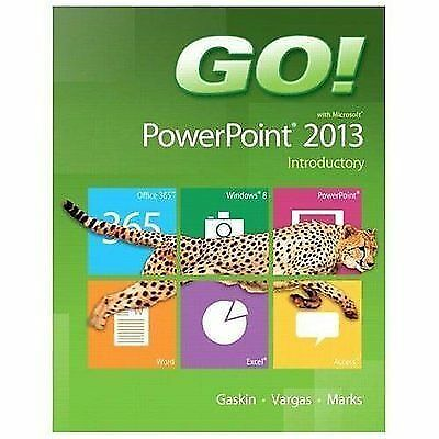 GO! with Microsoft PowerPoint 2013 Introductory, Marks, Suzanne, Vargas, Alicia,
