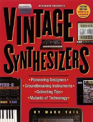 Vintage Synthesizers: Pioneering Designers, Groundbreaking Instruments, Collect
