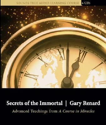 Secrets of the Immortal: Advanced Teachings from A Course in Miracles by Renard