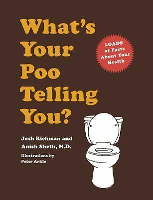 What's Your Poo Telling You?  M.D., Anish Sheth, Josh Richman