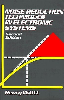 Noise Reduction Techniques in Electronic Systems, 2nd Edition by Henry Ott