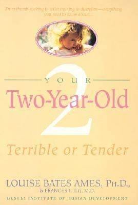Your Two-Year-Old: Terrible or Tender by Ames, Louise Bates