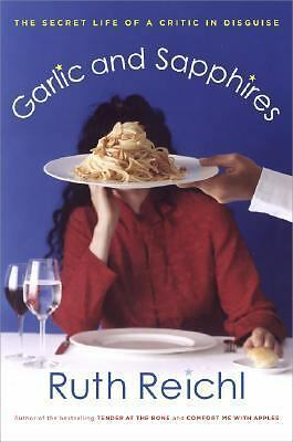 Garlic and Sapphires: The Secret Life of a Critic in Disguise by Reichl, Ruth