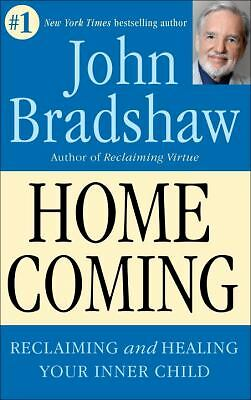 Homecoming: Reclaiming and Championing Your Inner Child  John Bradshaw