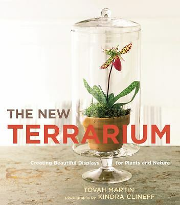 The New Terrarium: Creating Beautiful Displays for Plants and Nature by Martin,