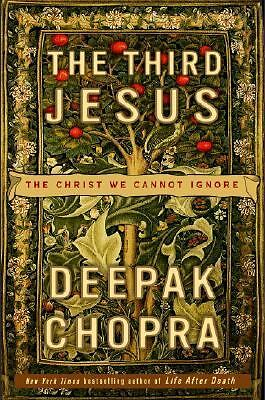 The Third Jesus: The Christ We Cannot Ignore by Chopra, Deepak