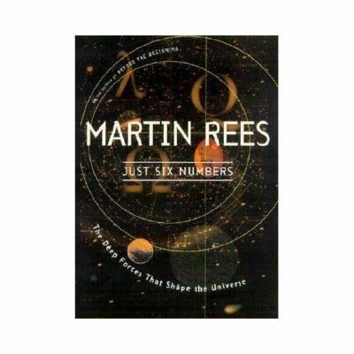 Just Six Numbers: The Deep Forces That Shape The Universe - Martin Rees - Good C