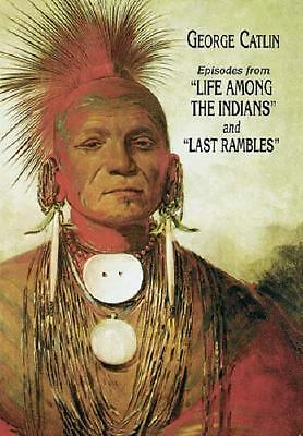"Episodes from ""Life Among the Indians"" and ""Last Rambles"", Catlin, George, Accep"