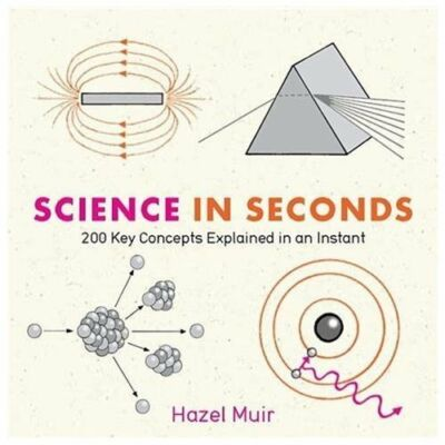 Science in Seconds: 200 Key Concepts Explained in an Instant (Knowledge in a Fl