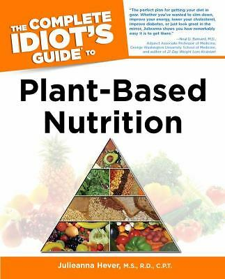 The Complete Idiot's Guide to Plant-Based Nutrition, Hever, M.S., R.D., C.P.T.,