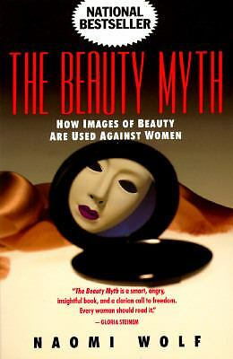 The Beauty Myth: How Images of Beauty Are Used Against Women by Wolf, Naomi