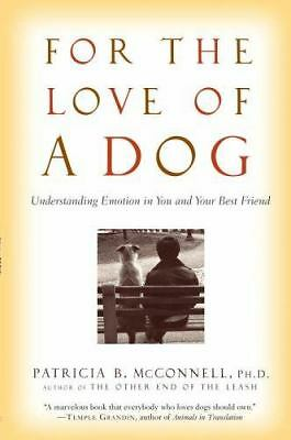 For the Love of a Dog: Understanding Emotion in You and Your Best Friend by Pat