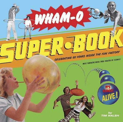 Wham-O Super-Book: Celebrating 60 Years Inside the Fun Factory,Walsh, Tim,  Acce