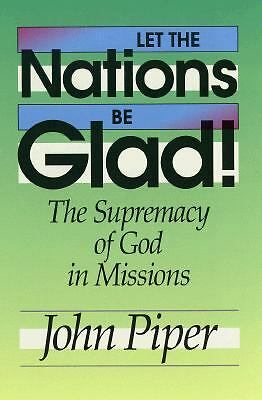 Let the Nations Be Glad!: The Supremacy of God in Missions by Piper, John