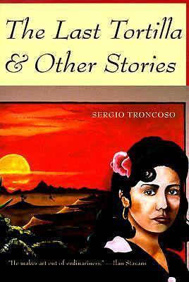 The Last Tortilla & Other Stories - Troncoso, Sergio - Good Condition