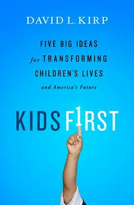 Kids First: Five Big Ideas for Transforming Children's Lives and America's Futur