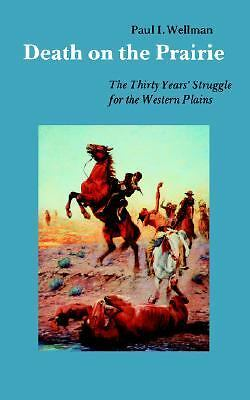 Death on the Prairie: The Thirty Years' Struggle for the Western Plains, Wellman