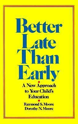 Better Late Than Early: A New Approach to Your Child's Education, Moore, Dorothy