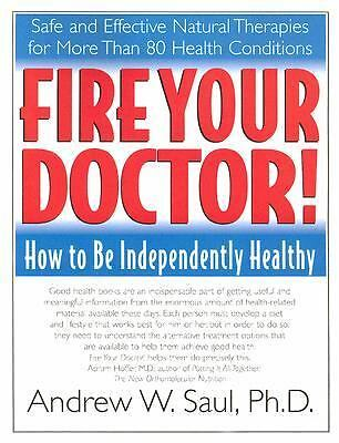 Fire Your Doctor! How to Be Independently Healthy by Andrew Saul