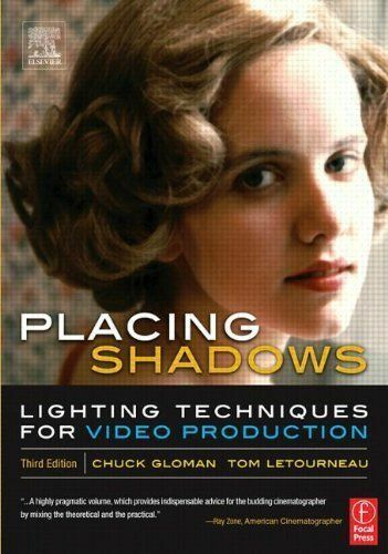 Placing Shadows: Lighting Techniques for Video Production  Gloman, Chuck, LeTou