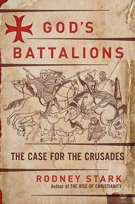 God's Battalions: The Case for the Crusades by Stark, Rodney
