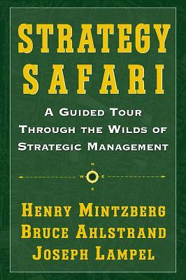 Strategy Safari: A Guided Tour Through The Wilds of Strategic Management, Ahlstr