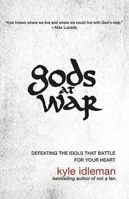 Gods at War: Defeating the Idols that Battle for Your Heart, Idleman, Kyle, Good