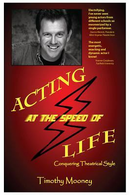 Acting at the Speed of Life: Conquering Theatrical Style, Mooney, Timothy, Accep