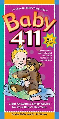 Baby 411: Clear Answers & Smart Advice For Your Baby's First Year, Brown, Ari, F