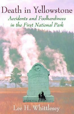 Death in Yellowstone: Accidents and Foolhardiness in the First National Park, Le
